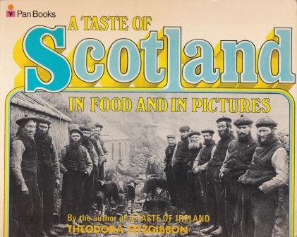 A Taste of Scotland in Food & Pictures. Theodora Fitzgibbon.