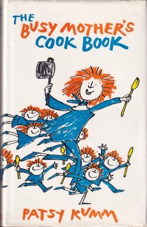 The Busy Mother's Cook Book. Patsy Kumm.