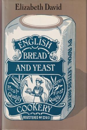 English Bread & Yeast Cookery. Elizabeth David.
