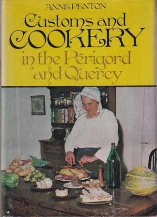 Customs & Cookery in the Perigord. Anne Penton.