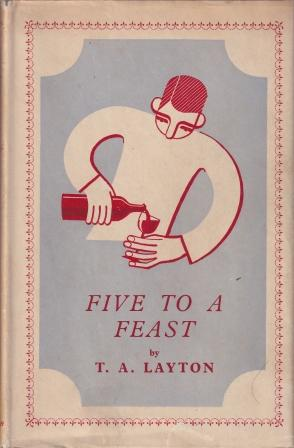 Five to a Feast. T. A. Layton.