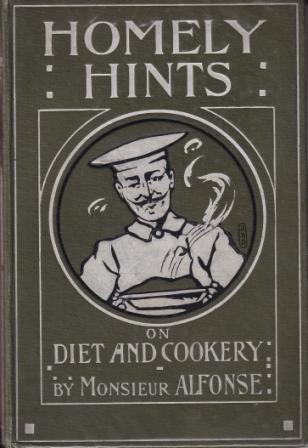 Homely Hints on Food & Cookery. Monsieur Alfonse, pseud.
