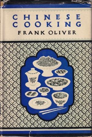 Chinese Cooking. Frank Oliver.
