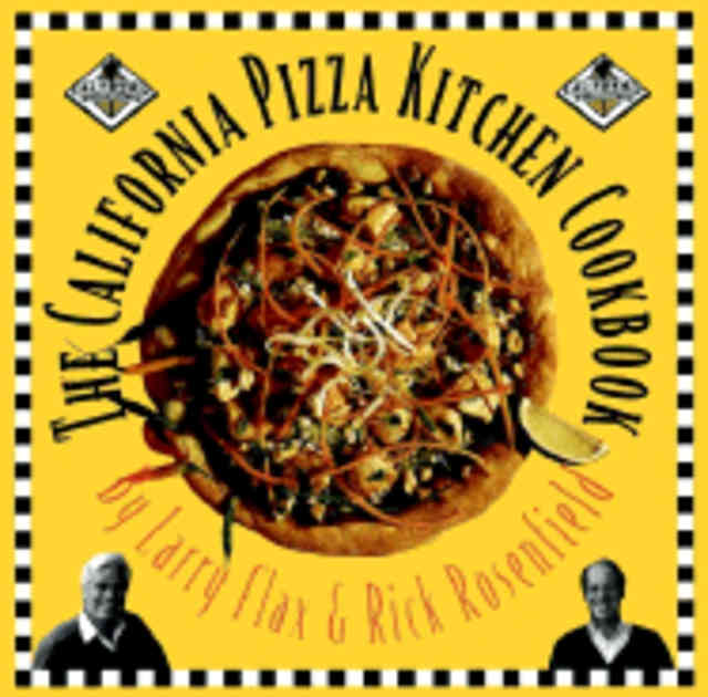The California Pizza Kitchen Cookbook. Larry Flax, Rick Rosenfield.