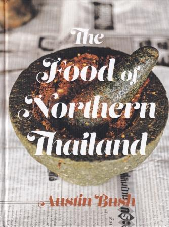 The Food of Northern Thailand. Austin Bush.