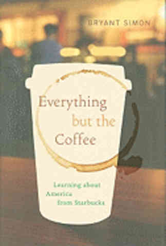 Everything But the Coffee. Bryant Simon.