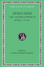 The Learned Banqueters: Vol 6. Athenaus.