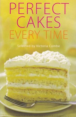 Perfect Cakes Every Time. Victoria Combe.