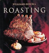 Roasting (Williams-Sonoma Collection). Barbara Grunes.