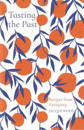 Tasting the Past: recipes from antiquity. Jacqui Wood.
