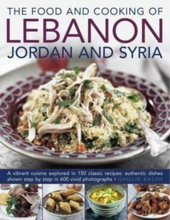 The Food & Cooking of Lebanon. Ghillie Basan.