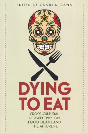 Dying to Eat: cross-cultural perspective. Candi K. Cann.