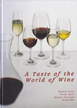 A Taste of the World of Wine. Patrick Iland, Peter Gago, Andrew Caillard.