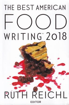 The Best American Food Writing 2018. Ruth Reichl.