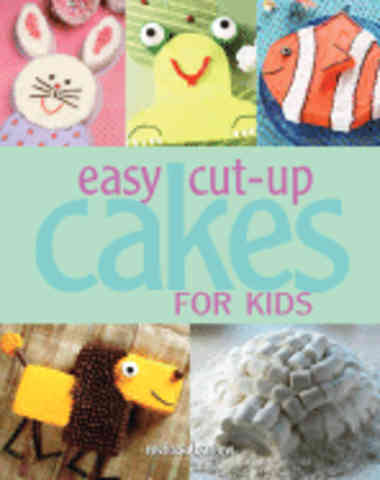 Easy Cut Up Cakes for Kids. Melissa Barlow.