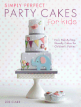 Simply Perfect Party Cakes for Kids. Zoe Clark.