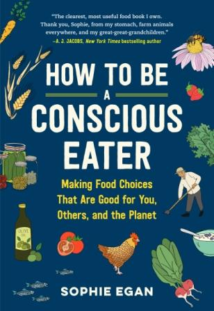 How to be a Concious Eater. Sophie Egan.