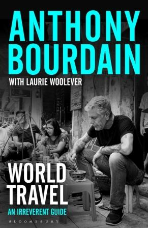 World Travel: an irreverent guide. Anthony Bourdain, Laurie Woolever.