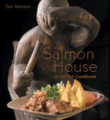Salmon House on the Hill Cookbook. Dan Atkinson.