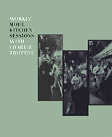 Workin': more kitchen sessions. Charlie Trotter.