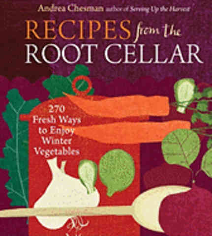 Recipes from the Root Cellar. Andrea Chesman.