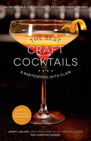 The Best Craft Cocktails. Jeremy LeBlanc, Christine Dionese.