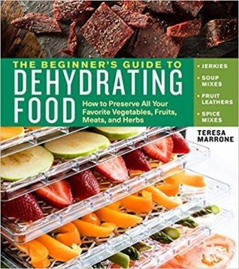 The Beginner's Guide to Dehydrating Food. Teresa Marrone.