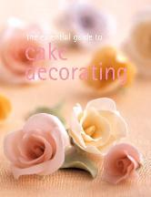 The Essential Guide to Cake Decorating.