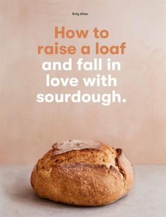 How to Raise a Loaf. Roly Allen.