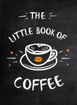 The Little Book of Coffee. Peggy Jones.