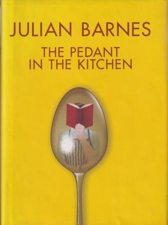The Pedant in the Kitchen. Julian Barnes.