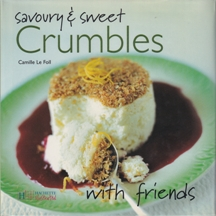 Savoury & Sweet Crumbles: with Friends. Camille Le Foll.