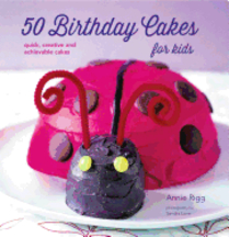 50 Birthday Cakes for Kids. Annie Rigg.