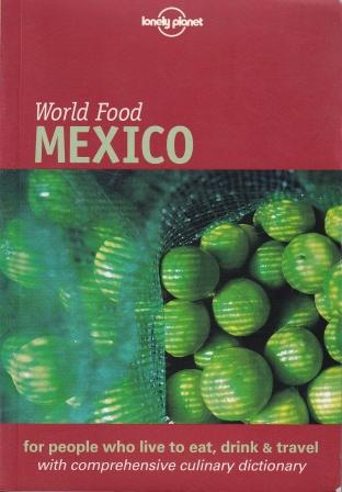 Lonely Planet World Food Mexico. Bruce Geddes.