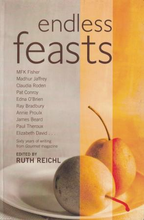Endless Feasts: sixty years of writing. Ruth Reichl.