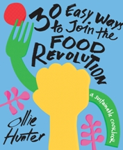 30 Easy Ways to Join the Food Revolution. Ollie Hunter.