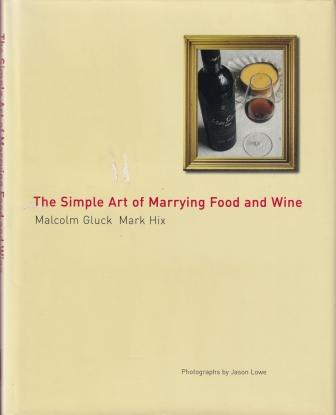 The Simple Art of Marrying Food & Wine. Malcolm Gluck, Mark Hix.