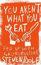 You Aren't What You Eat. Steven Poole.