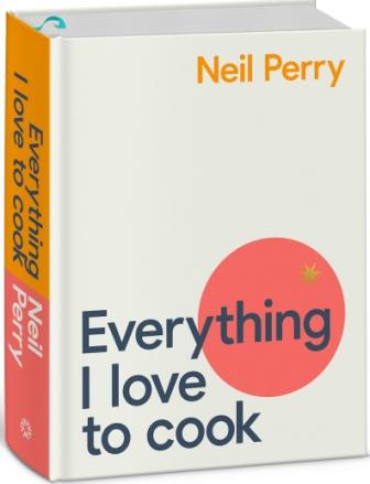 Everything I Love to Cook. Neil Perry.