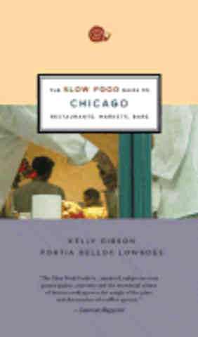 The Slow Food Guide to Chicago. Kelly Gibson, Portia Belloc Lowndes.