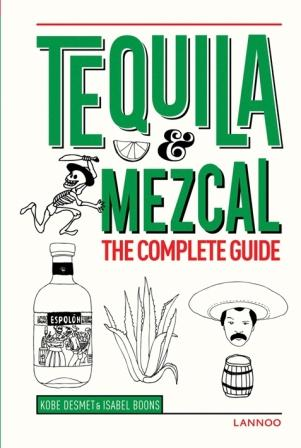 Tequila & Mezcal: the complete guide. Kobe Desmet, Isabel Boons.