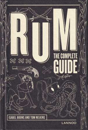 Rum: the Complete Guide. Isabel Boons, Tom Neijens.