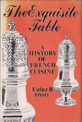 The Exquisite Table: a history of French. Esther B. Aresty