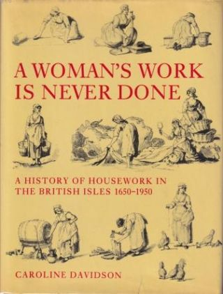 A Woman's Work is Never Done. Caroline Davidson