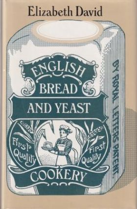 English Bread & Yeast Cookery. Elizabeth David