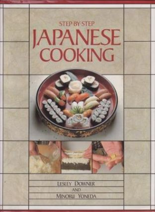 Step-by-Step Japanese Cooking. Leslie Downer, Minoru Yoneda