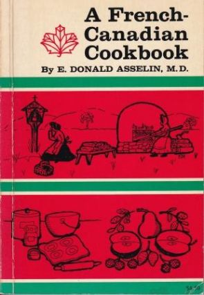 A French-Canadian Cookbook. E. Donald Asselin