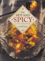The Hot & Spicy Cookbook. Sophie Hale