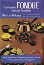 The Complete Fondue Menu & Party Book. Beatrice A. Ojakangas