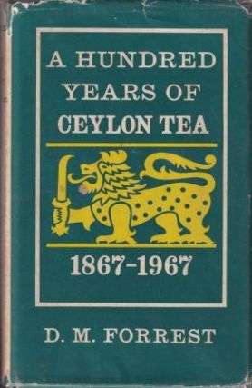 A Hundred Years of Ceylon Tea. D. M. Forrest